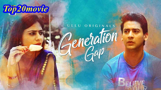 Generation Gap Web Series Ullu, Cast, Download, Release Date, Story and Explained by top20mpvie.com